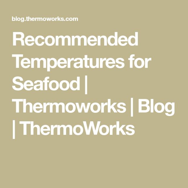 Recommended Temperatures for Seafood | Thermoworks | Blog | ThermoWorks