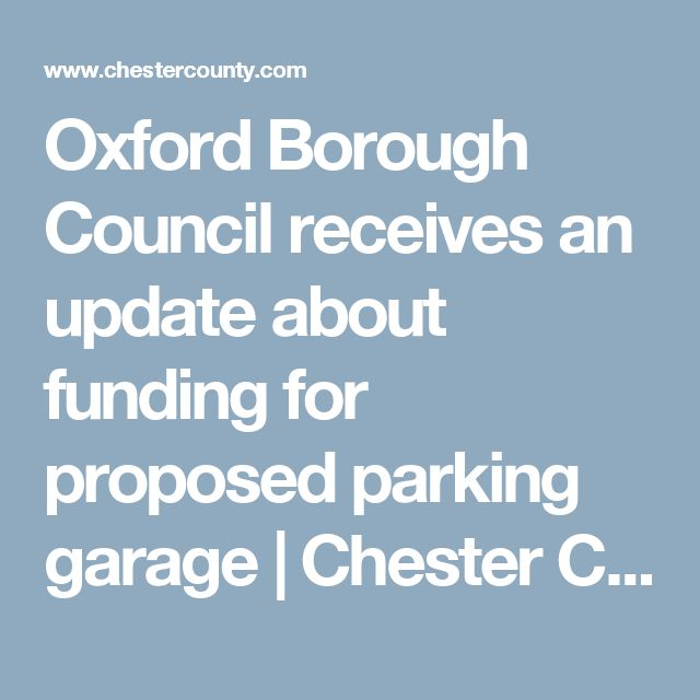 Oxford Borough Council receives an update about funding for proposed parking garage | Chester County Press