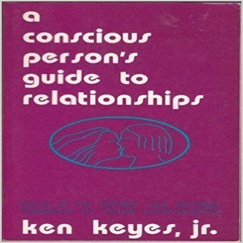 A Conscious Person's Guide to Relationships: Ken Jr. Keyes: 9780915972005: Books - Amazon.ca