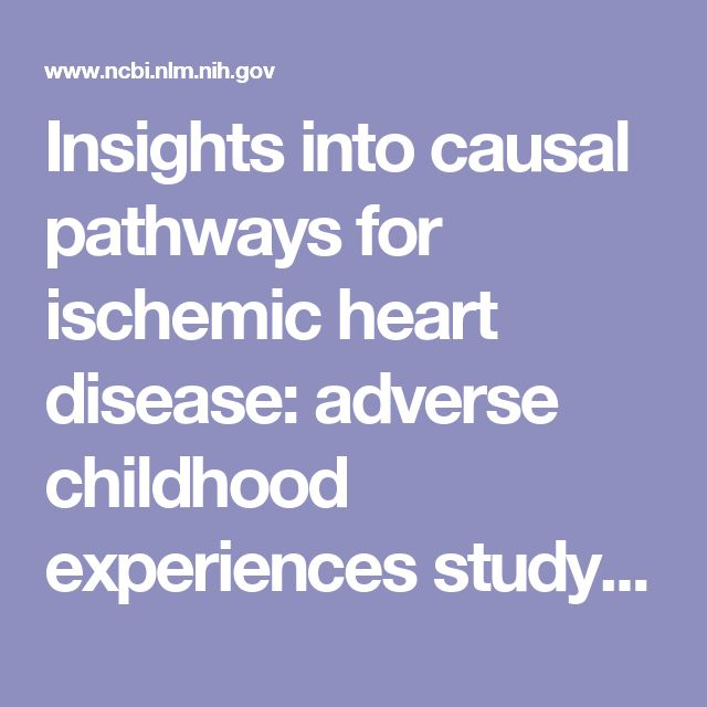 Insights into causal pathways for ischemic heart disease: adverse childhood experiences study.  - PubMed - NCBI