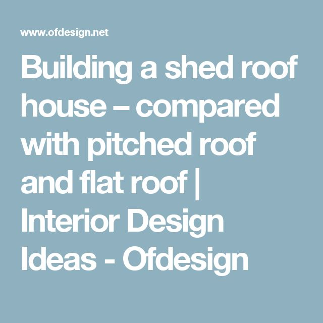 Building a shed roof house – compared with pitched roof and flat roof   Interior Design Ideas - Ofdesign