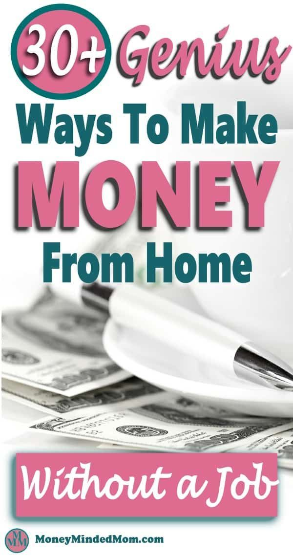 Make Money From Home: 30+ Genius Ways To Make Money Without a Job – Make Money From Home