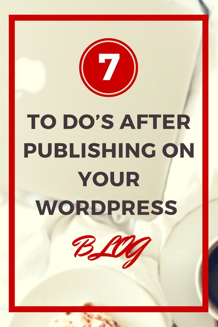 7 To Do's after publishing on Your WordPress Blog
