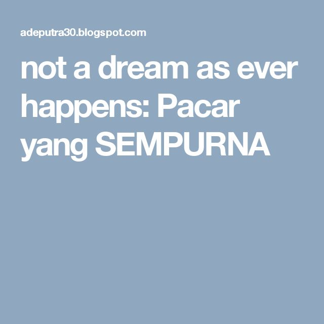 not a dream as ever happens: Pacar yang SEMPURNA
