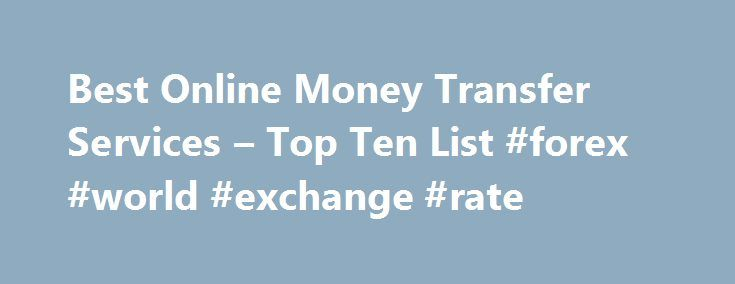 Best Online Money Transfer Services – Top Ten List #forex #world #exchange #rate http://currency.remmont.com/best-online-money-transfer-services-top-ten-list-forex-world-exchange-rate-2/  #online currency transfer # Best Online Money Transfer Services These are the best services for transferring money between two people. Services like this initially took hold as consumers needed a service where they could quickly and efficiently transfer money for online purchases such as those made on eBay…