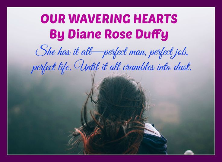 Our Wavering Hearts - The much anticipated third book of the Wavering Hearts Series is now available. Grab your copy today!  https://www.amazon.com/Our-Wavering-Hearts-Book-ebook/dp/B01GM70O8M?ie=UTF8&keywords=diane%20rose%20duffy&qid=1465223651&ref_