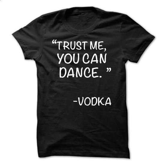 Trust me, You can Dance - said by VODKA - #graphic t shirts #customize hoodies. ORDER HERE => https://www.sunfrog.com/Funny/Trust-me-You-can-Dance--said-by-VODKA.html?60505
