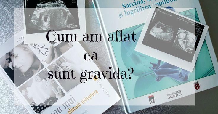 Cum am aflat ca sunt gravida
