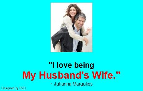 "Best+Husband+Quotes | Best Husband Quotes: ""I love being my husband's wife."" ~ Julianna ..."