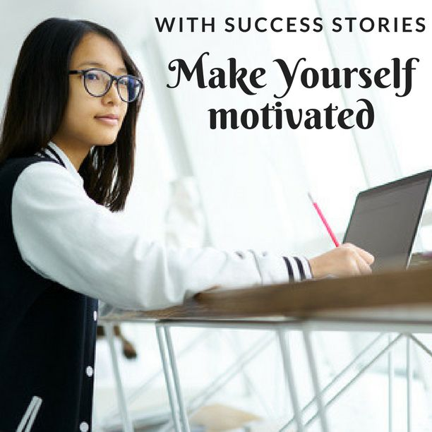 Reach the success stories to get inspired. Believe in yourself and you can achieve anything.