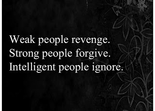 "Intelligent people ignore...Yes. Let it go, and move on with your life. Then amazingly one day you realize you haven't thought about that negative situation, or that jealous, vindictive person in like forever, and you think, ""WOW!! What was her name anyway?"""