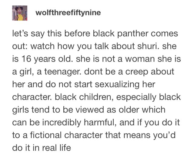 Shuri is 16. 16!!! Keep the racist sexualization away! Respect her for being the smartest character in the Marvel universe and how badass she is but let's KEEP IT AT THAT.