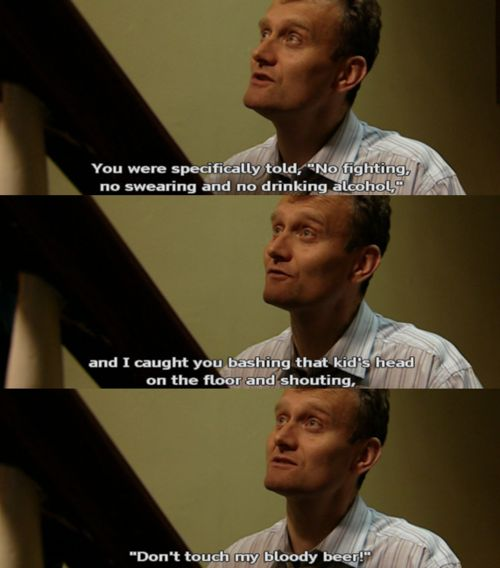 Outnumbered.  My favourite scene! He is talking to his 8 year old son!!