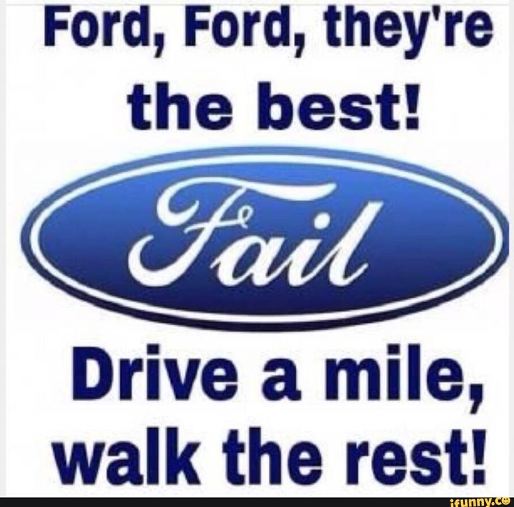 Ford Ford They Re The Best Drive A Mile Walk The Rest Ifunny Ford Jokes Truck Memes Chevy Jokes