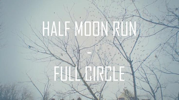 Half Moon Run - Full Circle (video) #playlist