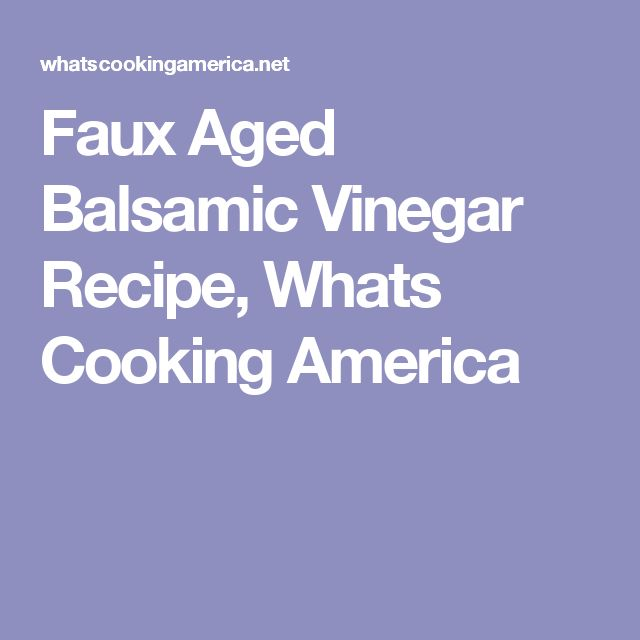 Faux Aged Balsamic Vinegar Recipe, Whats Cooking America