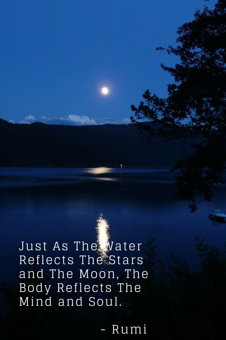 #Rumi #quote Just As The Water Reflects The Stars and The Moon, The Body Reflects and Mind And Soul.
