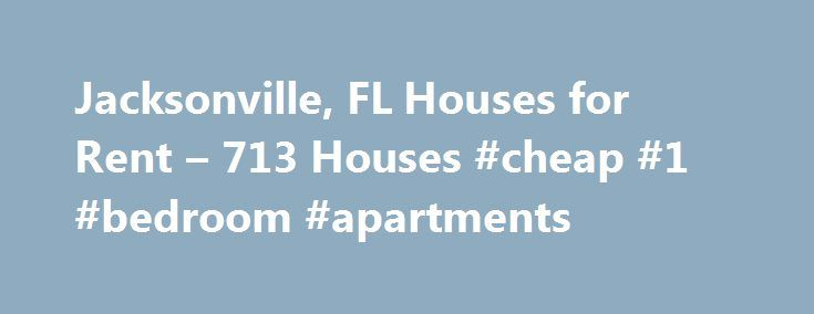 Jacksonville, FL Houses for Rent – 713 Houses #cheap #1 #bedroom #apartments http://apartments.remmont.com/jacksonville-fl-houses-for-rent-713-houses-cheap-1-bedroom-apartments/  #houses rent # Houses for Rent in Jacksonville, FL Overview of Jacksonville Jacksonville s location is in the northeastern part of Florida, which provides residents with the opportunity to rest and relax, but you can also stay active and in shape. You can stay fit by enjoying different watersports, or you can spend…