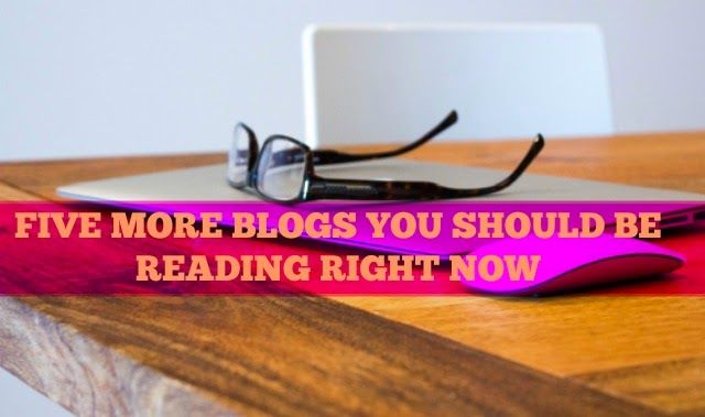 Five More Blogs You Should Be Reading Right Now | Inspirational Positive Blogs | www.ialwaysbelievedinfutures.com