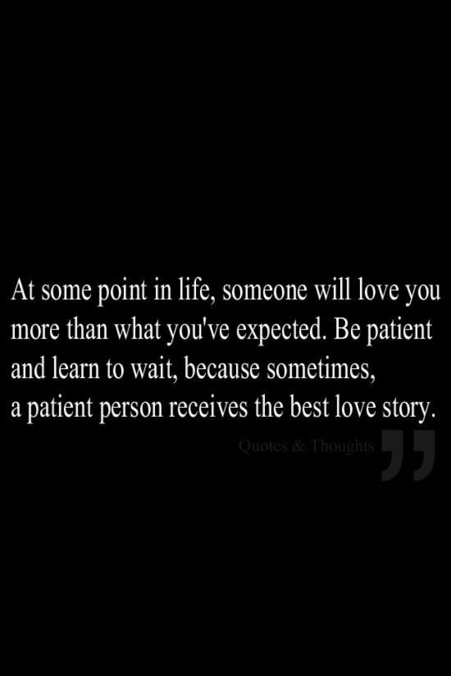 This is so true for me right now. Being patient is hard sometimes but it will be worth it in the end :)