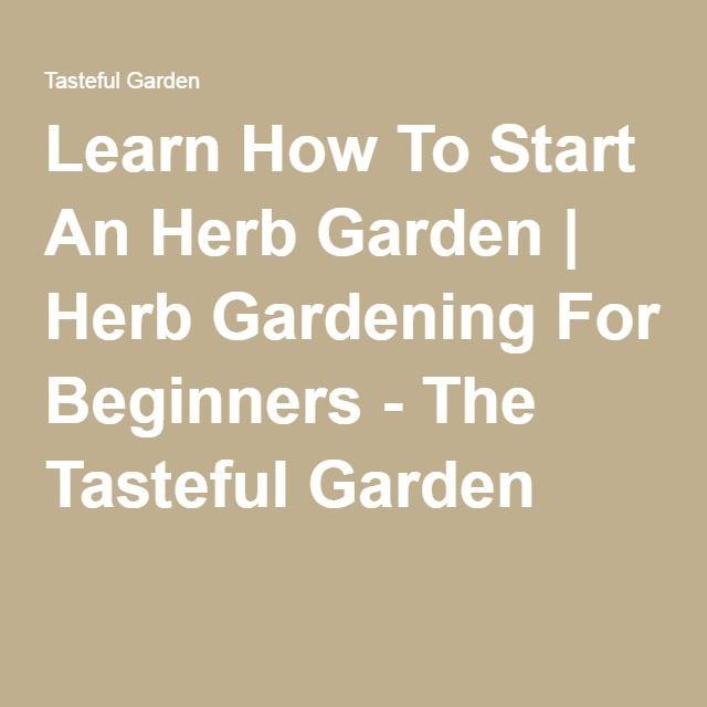 Learn How To Start An Herb Garden | Herb Gardening For Beginners - The Tasteful Garden