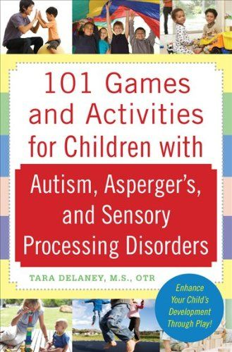 101 Games and Activities for Children With Autism, Asperger's and Sensory Processing Disorders by Tara Delaney- provides great games for kids to play. From The Sensory Spectrum. Pinned by  SOS Inc. Resources.  Follow all our boards at http://pinterest.com/sostherapy  for therapy   resources.