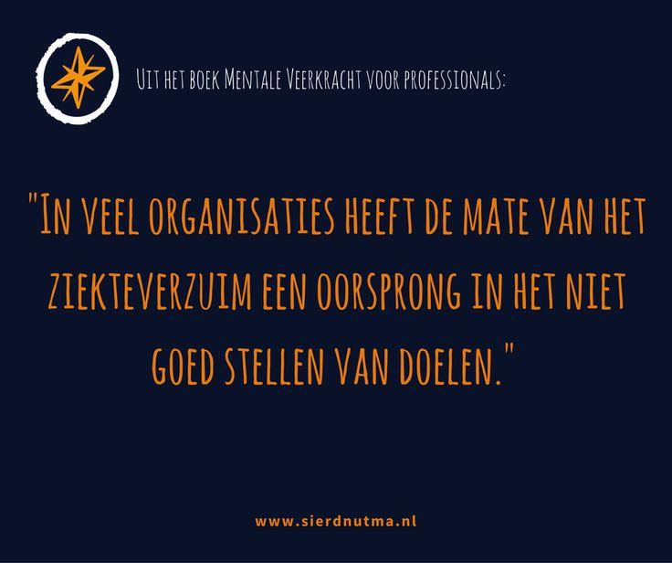 Uit het boek Mentale Veerkracht voor Professionals: de oorzaak van het ziekteverzuim in organisaties ligt bij het niet goed stellen van doelen.
