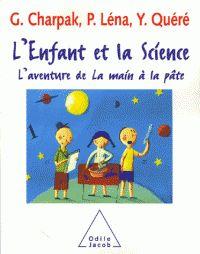 Georges Charpak et Pierre Léna - L'enfant et la Science - L'aventure de La main à la pâte/ http://hip.univ-orleans.fr/ipac20/ipac.jsp?session=I44974LF11439.197&menu=search&aspect=subtab48&npp=10&ipp=25&spp=20&profile=scd&ri=5&source=~!la_source&index=.GK&term=L%27enfant+et+la+Science+-+L%27aventure+de+La+main+%C3%A0+la+p%C3%A2te&x=15&y=31&aspect=subtab48