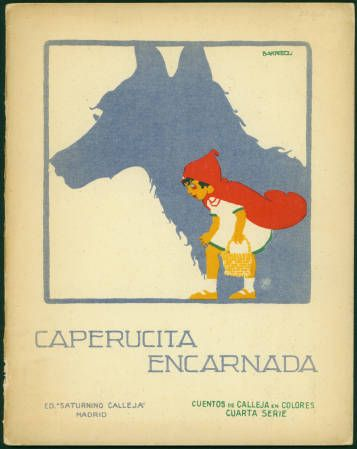 Salvador Bartolozzi (1882-1950). Caperucita encarnada; Madrid: Saturnino Calleja, 1923. Special Collections, McCain Library and Archives, University of Southern Mississippi. CAPERUCITA ROJA