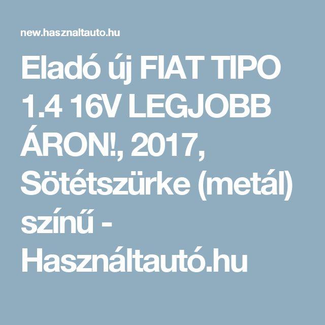 Eladó új FIAT TIPO 1.4 16V LEGJOBB ÁRON!, 2017, Sötétszürke (metál) színű - Használtautó.hu