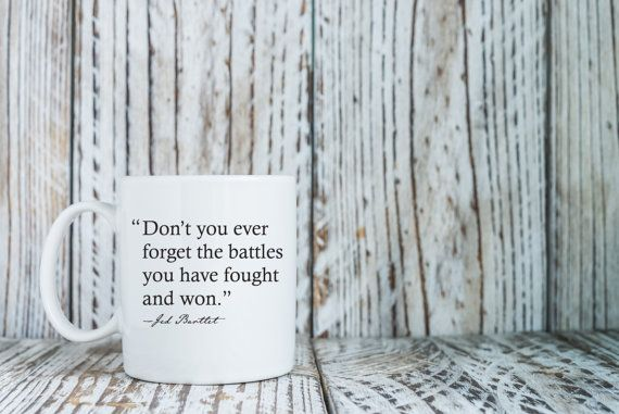 Dont You Ever Forget the Battles You Have Fought and Won | Jed Bartlet | West Wing Quote | Fighter Mug | Television Lovers Coffee Mug  Each coffee mug is dishwasher/microwave safe and created using our own professional equipment. The ink we use is fused into the glaze of the mug which allows the image to remain on the mug permanently.  ........................................  • Top Rack, dishwasher & microwave safe ceramic mug • Glossy Finish on final product • 11 & 15 ounces • ...