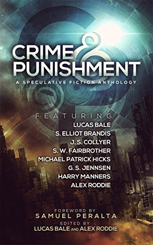 Crime and Punishment: A Speculative Fiction Anthology by [Bale, Lucas, Brandis, S. Elliot, Collyer, J. S., Fairbrother, S. W., Jennsen, G. S., Hicks, Michael Patrick, Manners, Harry, Roddie, Alex, Peralta, Samuel]