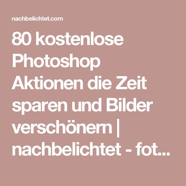 80 kostenlose Photoshop Aktionen die Zeit sparen und Bilder verschönern | nachbelichtet - fotografie, video, audio, recording