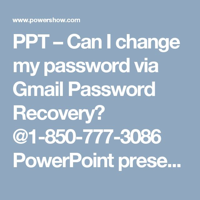 PPT – Can I change my password via Gmail Password Recovery? @1-850-777-3086 PowerPoint presentation | free to download  - id: 88536f-OWY4MCan I change my password via Gmail Password Recovery? @1-850-777-3086Gmail Password Recovery is a complete solutions of all login-related issues, be it form changing Gmail Password to retrieving password. But, most of the Gmail users are unaware of this concept and hence, for them our services are open throughout the day and night. So, put a call on the…