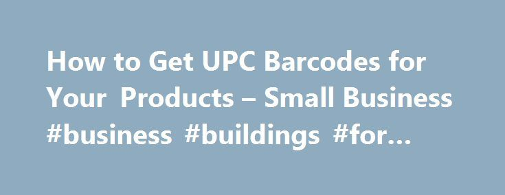 How to Get UPC Barcodes for Your Products – Small Business #business #buildings #for #rent http://commercial.remmont.com/how-to-get-upc-barcodes-for-your-products-small-business-business-buildings-for-rent/  #what is a commercial product # How to Get UPC Barcodes for Your Products Tips Getting a universal product code — UPC — means first joining a group to get assigned a unique identification number. Membership can be pricey — an initial fee of least $250, plus annual renewal fees starting…