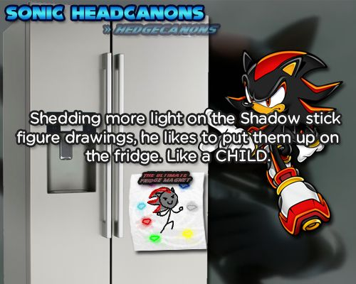 Shedding more light on the Shadow stick figure drawings, he likes to put them up on the fridge. Like a CHILD. Shadow you childish butt nugget you, YOU RUIN MY LIFE. [Follow-up to this headcanon]