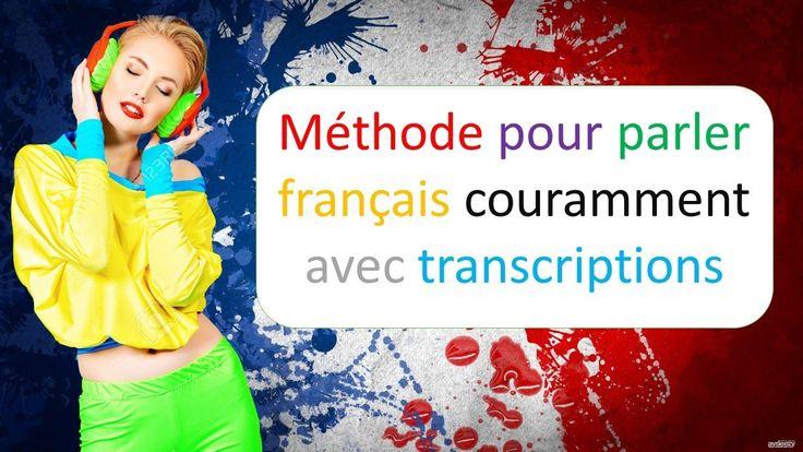 méthode pour parler français couramment avec transcriptions