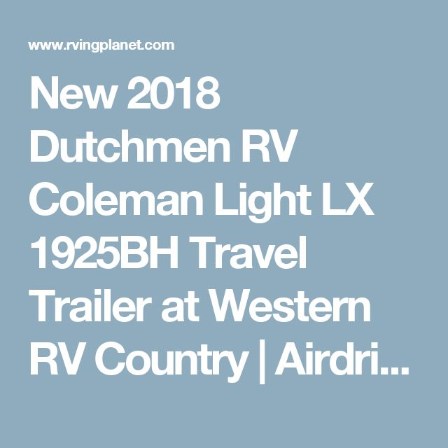 New 2018 Dutchmen RV Coleman Light LX 1925BH Travel Trailer at Western RV Country | Airdrie, AB | #18A149