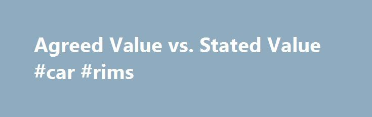 Agreed Value vs. Stated Value #car #rims http://car.remmont.com/agreed-value-vs-stated-value-car-rims/  #estimate car value # Whats the Difference? Agreed Value vs. Stated Value If you have an exotic, modified or classic car, and you are nervous about any potential insurance settlement, chances are you have good reason to be concerned. If a classic car is totalled by the insurance company, will you receive a fair value […]The post Agreed Value vs. Stated Value #car #rims appeared first on…