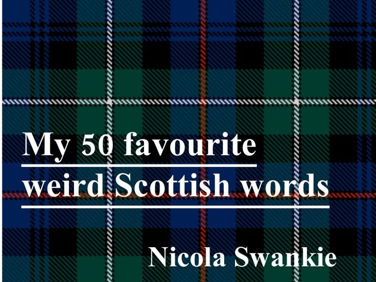 50-weird-scottish-words by nicolaswankie via Slideshare (This is AWESOME lol! Check it out Jamie)