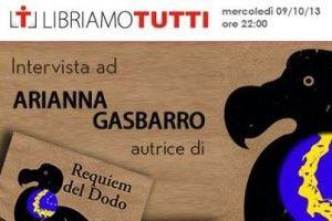"""Mercoledì 9 ottobre Libriamo Tutti intervista Arianna Gasbarro, autrice del romanzo """"Requiem del dodo"""", edito da @Miraggi Edizioni nel 2012."""