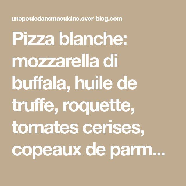 Pizza blanche: mozzarella di buffala, huile de truffe, roquette, tomates cerises, copeaux de parmesan {végétarien} - Cuisine bien être