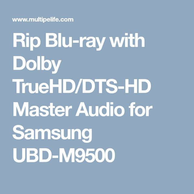 Rip Blu-ray with Dolby TrueHD/DTS-HD Master Audio for Samsung UBD-M9500