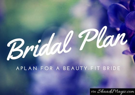 Bridal Plan for a perfect beautiful Bride.  There is a perceived notion in the minds of brides and grooms that one should start exercising or dieting one month before the wedding to get in shape and get that glowing skin.