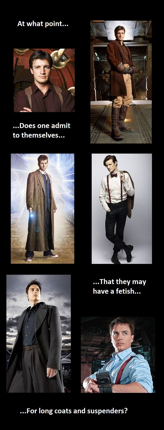 Firefly, Doctor Who, and Torchwood; I don't think just anyone can pull it off. -- long coats and suspenders