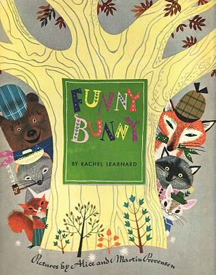 Funny Bunny  Rachel Learnard  pictures by Alice and Martin Provensen  Simon and Schuster, 1950