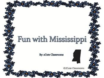 The following are fun facts about Mississippi and activities that you can use to help teach your students about Mississippi. These short activities can be used to enhance your lessons on Mississippi or as Center Activities.