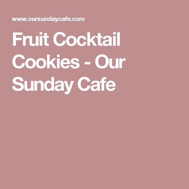 Fruit Cocktail Cookies - Our Sunday Cafe