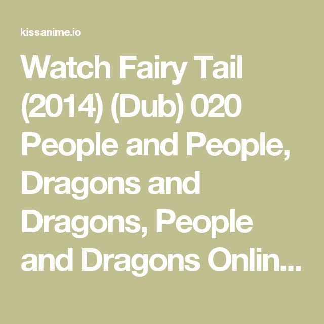 Watch Fairy Tail (2014) (Dub) 020 People and People, Dragons and Dragons, People and Dragons Online Free | Anime Online | KissAnime