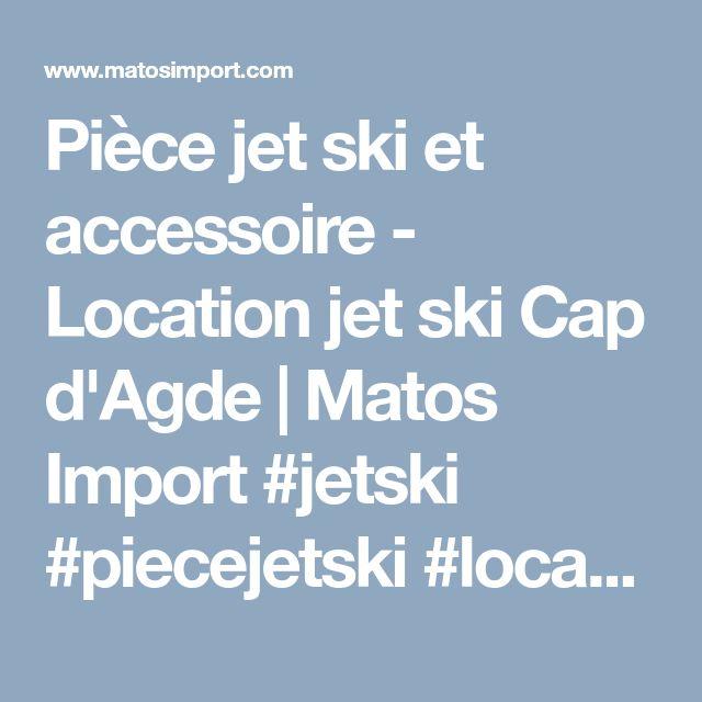 Pièce jet ski et accessoire - Location jet ski Cap d'Agde | Matos Import #jetski #piecejetski #locationjetski